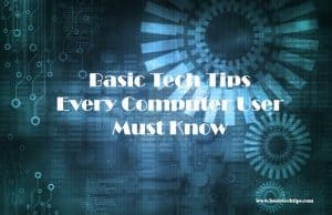 15 Basic Tech Tips Every Computer User Must Know